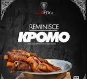 Download MP3: Reminisce – Kpomo | @iamreminisce