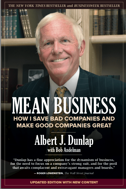 Mean Business: How I Save Bad Companies and Make Good Companies Great, Albert J. Dunlap, Chainsaw, Mr. Media Interviews