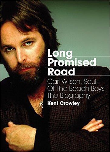 Long Promised Road: Carl Wilson, Soul of The Beach Boys, The Biography by Kent Crowley, Mr. Media Interviews