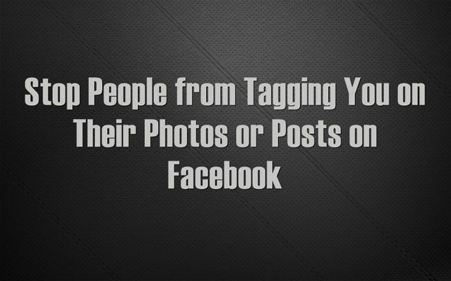 How to Stop People from Tagging You on Their Photos or Posts on Facebook
