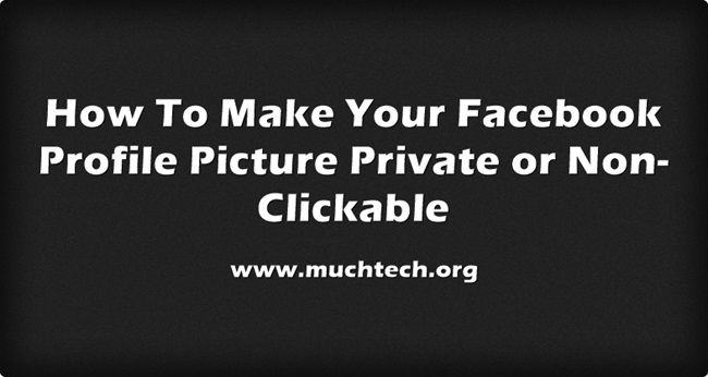 How To Make Your Facebook Profile Picture Private or Non-Clickable