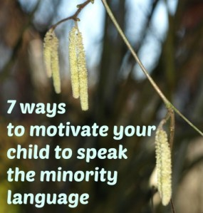 7 ways to motivate your child to speak the minority language