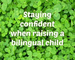 Staying confident when raising a bilingual child