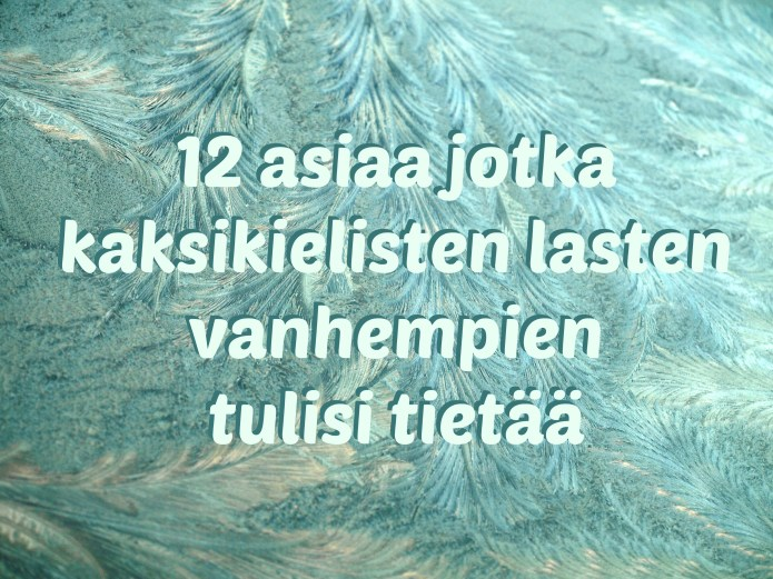 12 things parents of bilingual children need to know - Finnish