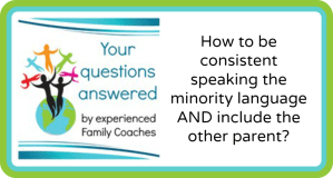 Q&A: How to be consistent speaking the minority language AND include the other parent?