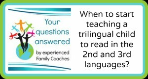 Q&A: When to start teaching a trilingual child to read in the 2nd and 3rd languages?