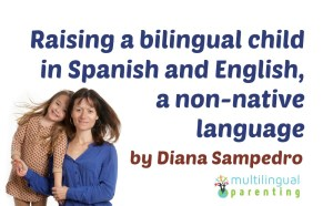Raising a bilingual child in Spanish and English, a non-native language [guest post]