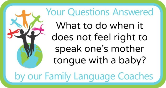 What to do when it does not feel right to speak one's mother tongue with a baby?