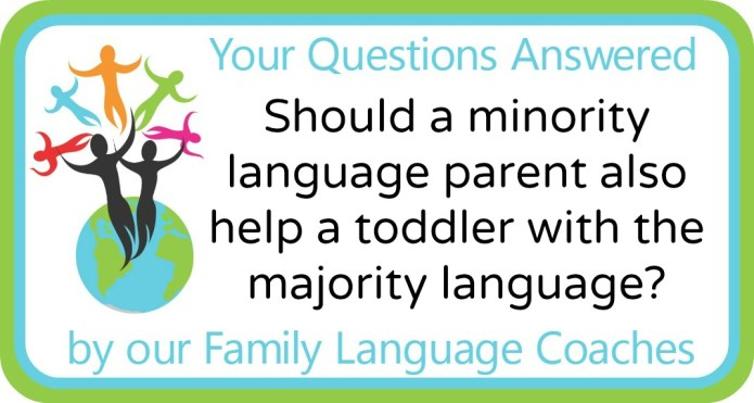 Should a minority language parent also help a toddler with the majority language?