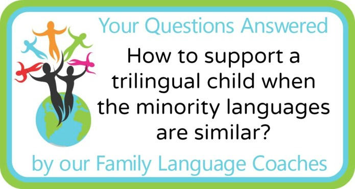 How to support a trilingual child when the minority languages are similar?