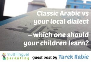 Classic Arabic vs your local dialect – which one should your children learn?  [guest post]