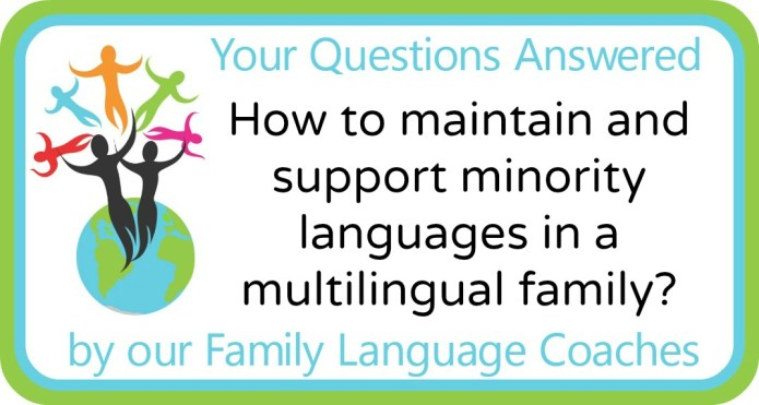 How to maintain and support minority languages in a multilingual family?
