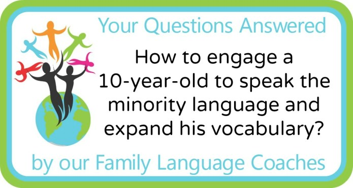 How to engage a 10-year-old to speak the minority language and expand his vocabulary?