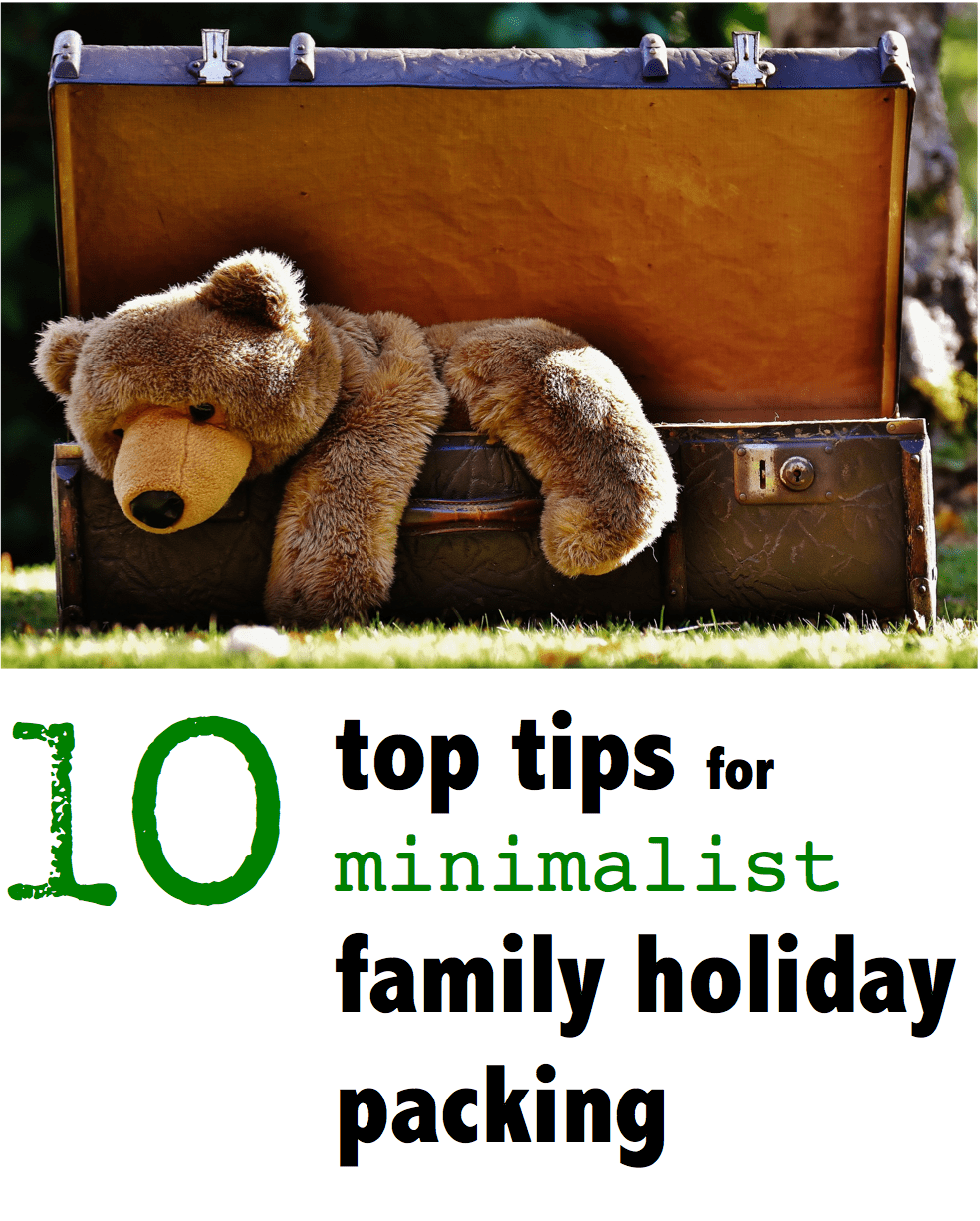 10 Top Tips for Minimalist Family Holiday Packing