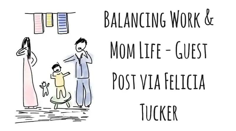 Balancing Work & Mom Life – Guest Post