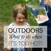 Outdoors: what to do when it's too hot!