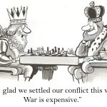 Two kings playing chess with the text, I'm glad we settled our conflict this way. War is expensive Murphy, Campbell, Alliston & Quinn