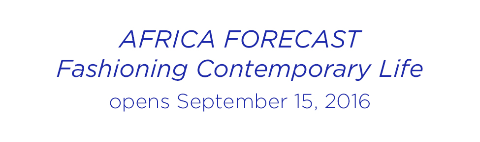 'Africa Forecast: Fashioning Contemporary Life' opens September 15, 2016
