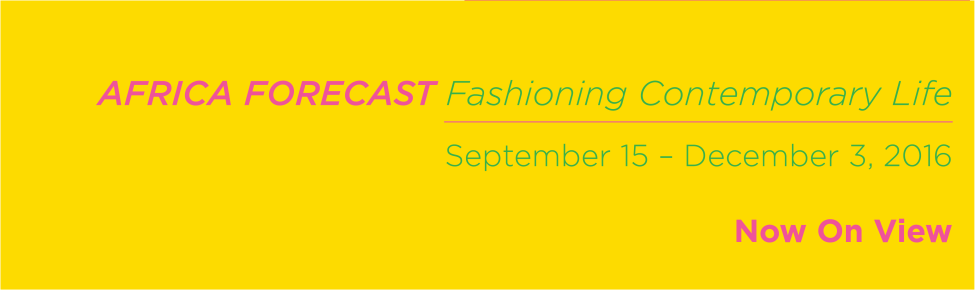 'AFRICA FORECAST: Fashioning Contemporary Life' | Now On View