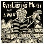 A-WAX – EVERLASTING MONEY