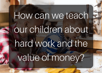 copy-of-how-can-we-teach-our-children-about-hard-work-and-the-value-of-money