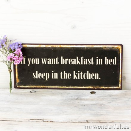 166033_pizarra-metal_if-you-want-breakfast-in-bed-sleep-in-the-kitchen-5