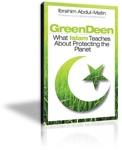 Green Deen: What Islam teaches about protecting the planet, Ibrahim Abdul-Matin