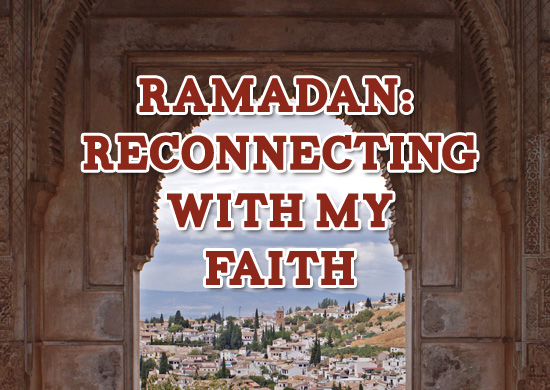 Ramadan: A Time to Reconnect with My Faith
