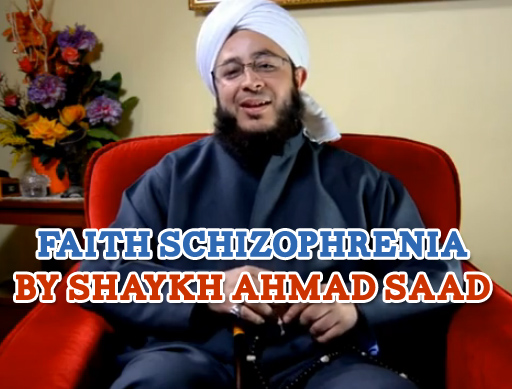 Faith Schizophrenia by Shaykh Ahmad Saad