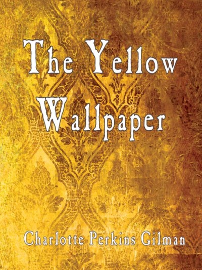 The Yellow Wallpaper by Charlotte Perkins Gilman | Mission Viejo Library Teen Voice