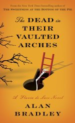 ACCENT: THE DEAD IN THEIR VAULTED ARCHES by Alan Bradley