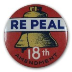 "PHOTO: An anti-prohibition button advocates ""Re Peal the 18th Amendment."""