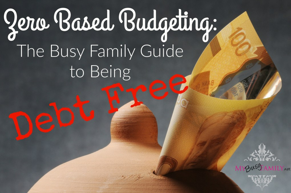 Zero Based Budgeting: The Busy Family guide to being Debt Free.