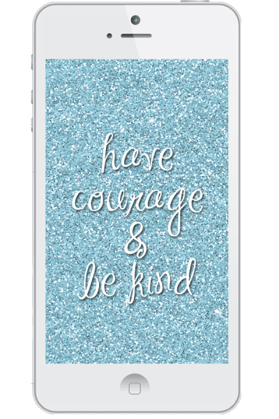 {Have Courage and Be Kind} Free Cinderella Wallpaper for Your Smartphone | My Crazy Good Life