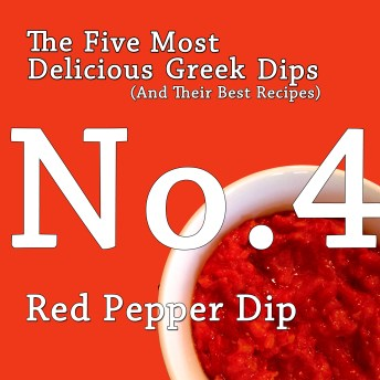 The Five Most Delicious Greek Dips.  No. 4:  Red Pepper Dip