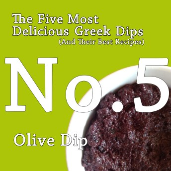 The Five Most Delicious Greek Dips.  No. 5:  Olive Dip