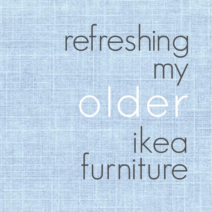Refreshing My Older IKEA Furniture