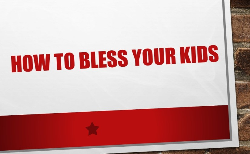 Father's Day: How To Bless Your Kids