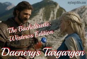 Bachelorette Westros Edition - Daenerys Targaryen + Rose