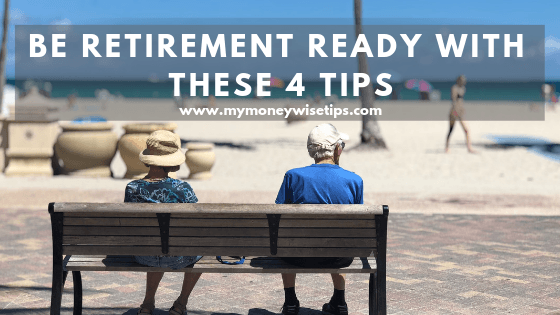 Be Retirement Ready With These 4 Tips