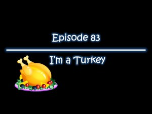 Episode 84 – I'm a Turkey