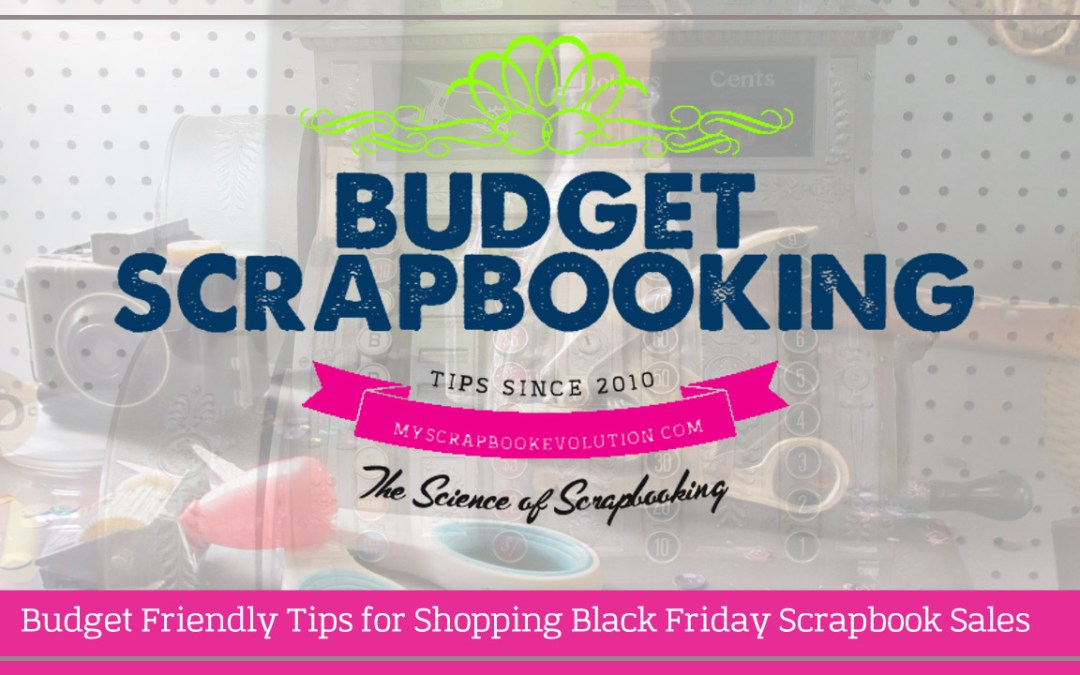 Budget Friendly Tips for Shopping Black Friday Scrapbook Sales