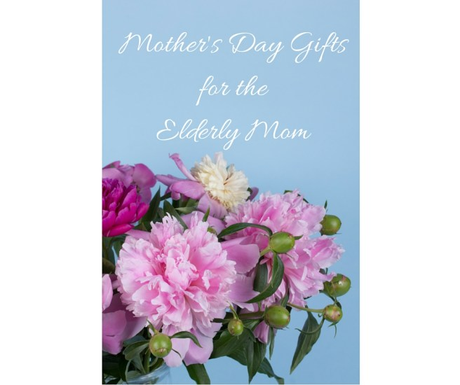 Mother's Day Gifts for the Elderly Mom