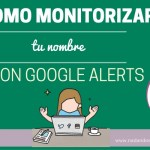 Cómo monitorizar tu nombre con Google Alerts paso a paso
