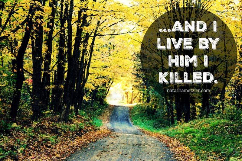 I live by Him I killed.