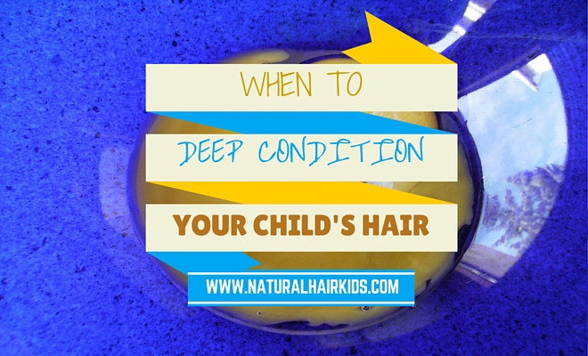 When To Deep Condition Your Child's Hair