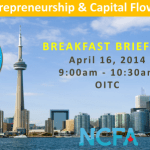 Toronto NCFA Event (April 16, 2014):  Igniting Entrepreneurship and Capital Flow in Ontario