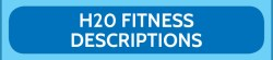 Click here to view/print H2O fitness descriptions
