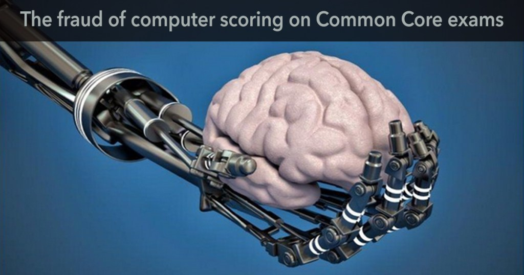 The Fraud of Computer Scoring on the Common Core Exams