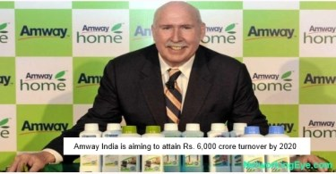 Amway India is aiming to attain Rs. 6,000 crore turnover by 2020